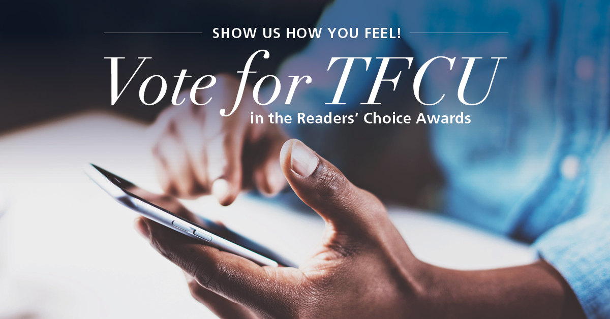 Show us how you feel. Vote for TFCU in the Readers' Choice Awards.