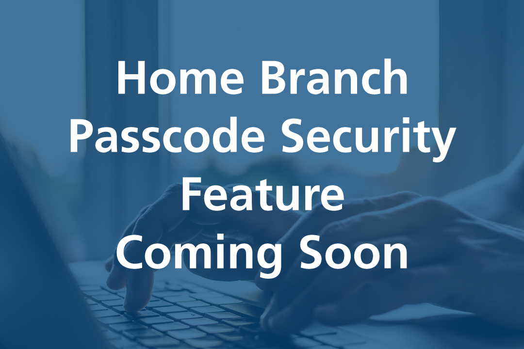 Home Branch Passcode Security Feature Coming Soon